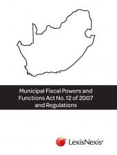 Municipal Fiscal Powers and Functions Act, No. 12 of 2007 and Regulations cover