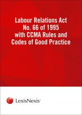 Labour Relations Act 66 of 1995 Act with CCMA Rules and Codes of Good Practice cover